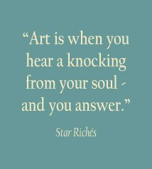 "Quote:  ""Art is when you hear a knocking from your soul - and you answer."":"