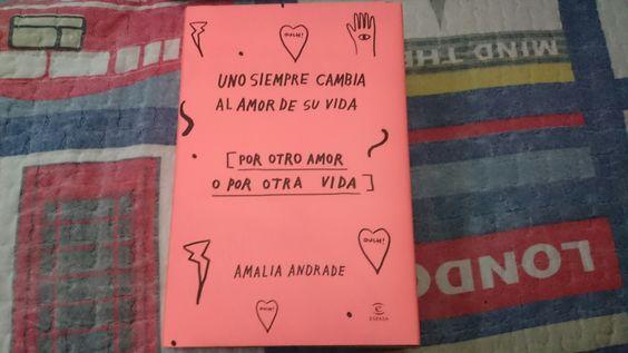 """""""Uno siempre cambia el amor de su vida (por otro amor o por otra vida)"""" escrito por Amalia Andrade.:"""