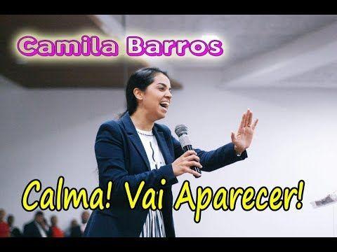 A Mensagem Que Voce Precisa Ouvir Camila Barros Calma Vai