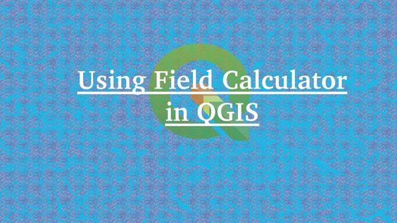 Using Field Calculator in QGIS