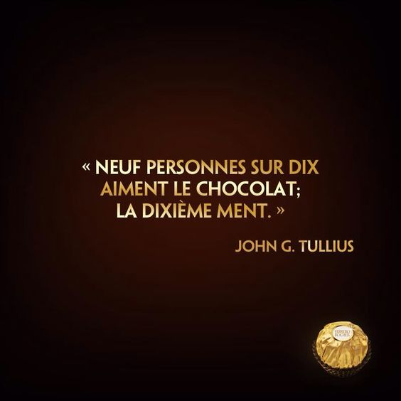 Neuf personnes sur dix aiment le chocolat. La dixième ment. - John G. Tullius