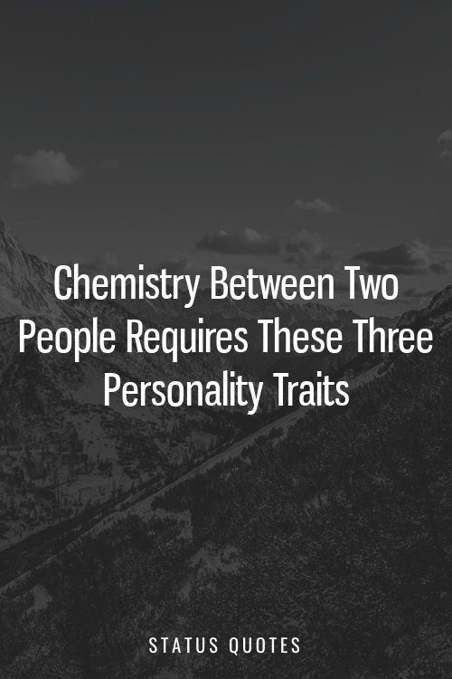 Chemistry Between Two People Requires These Three Personality Traits Good Morning Quotes Quotes Inspirational Positive Inspiring Quotes About Life