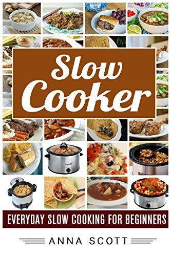 Slow cooker: Everyday Slow cooker For Beginners(Slow Cooker, Slow Cooker Cookbook, Slow Cooking, slow cooker recipes, slow cooker meals, slow cooker books, ... cooker) (healthy food for everyday Book 3)