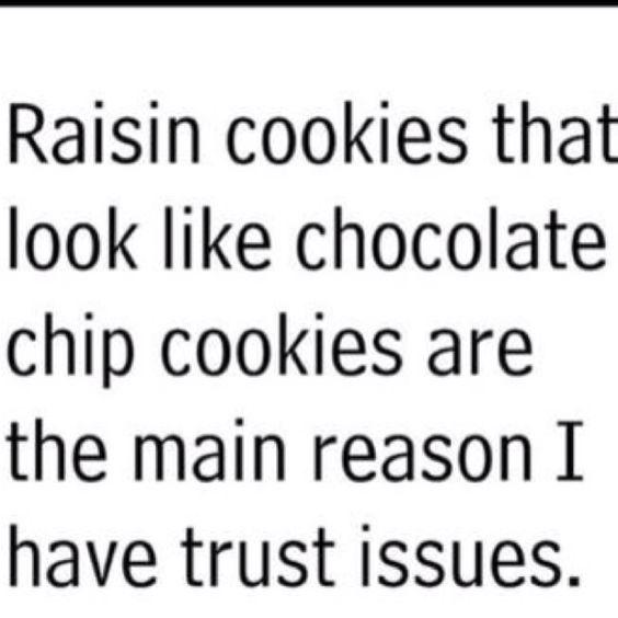 yep. hate raisins