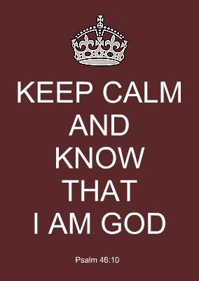 "Based on one of my favorite biblical quotes...""Be still and know that I am God""."