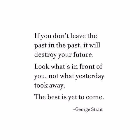 Leave The Past George Strait Past Quotes Senior Quotes My Past Quotes