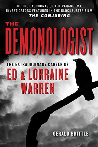 "The Demonologist: The Extraordinary Career of Ed and Lorraine Warren (The Paranormal Investigators Featured in the Film ""The Conjuring"") by Gerald Brittle"
