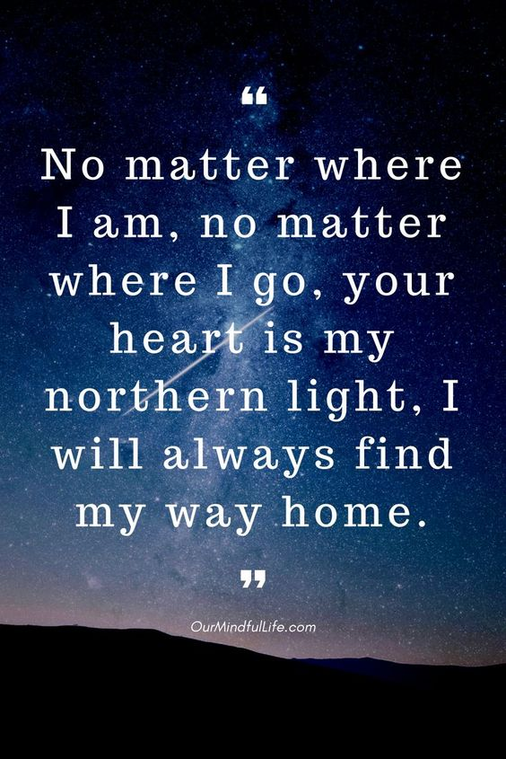 No matter where I am, no matter where I go, your heart is my northern light, I will always find my way home. —Michael Kilby - 26 quotes that prove long distance relationship totally worths it long distance relationship quotes for him/hard long distance relationship quotes/long distance relationship quotes worth it/miss you quotes/love quote/ldr quotes//long distance relationship / long distance relationship quotes/ bittersweet long distance relationship text/ldr quotes boyfriend/sad ldr quotes/cant wait ldr quotes/ldr quotes so true