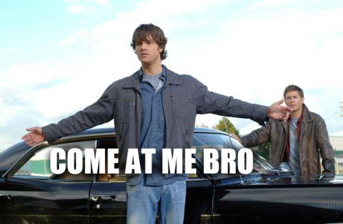 Supernatural come at me bro