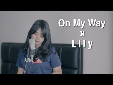 On My Way X Lily Alan Walker Mashup Cover By Hanin Dhiya Music Mp3hitz Mp3hitzdownload Lirik Lagu Alan Walker Lagu