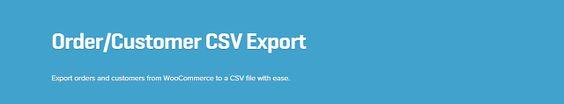 WooCommerce plugins: WooCommerce Customer Order CSV Export Extension 3....
