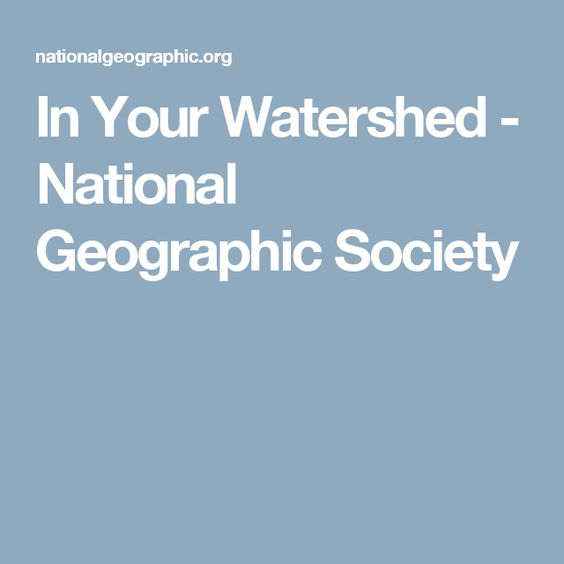 In Your Watershed - National Geographic Society