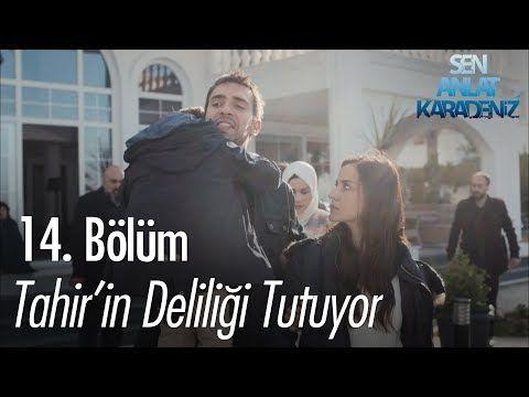 Tahir In Deliligi Tutuyor Sen Anlat Karadeniz 14 Bolum Youtube Youtube Videolar Oteller