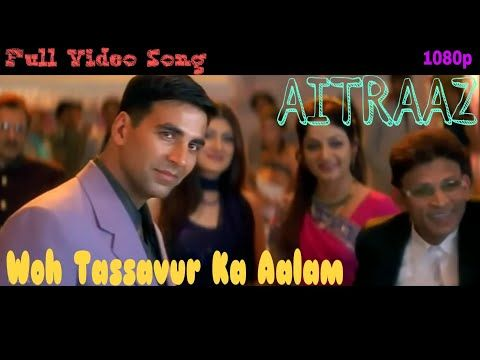 Woh Tassavur Ka Aalam Aitraaz Akshay Kumar Kareena Kapoor Full Video Song Youtube Songs Bollywood Songs Youtube