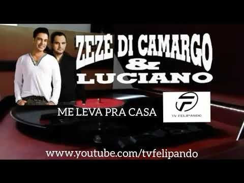 Baixar E Ouvir Zeze Di Camargo Luciano Me Leva Pra Casa Download
