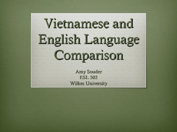 Vietnamese andEnglish Language  Comparison      Amy Souder         ESL 502     Wilkes University