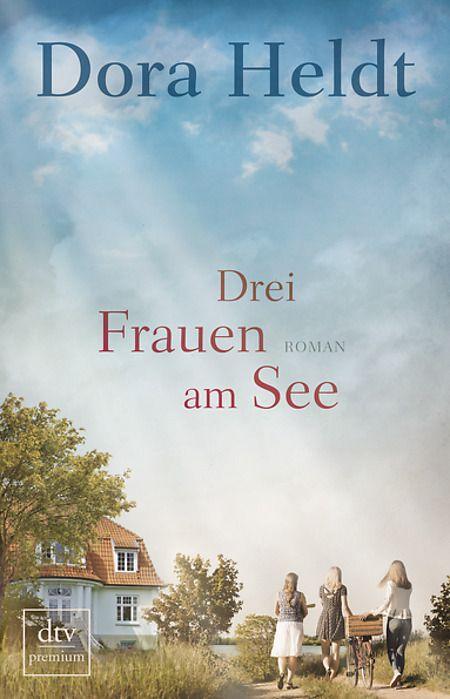 Drei Frauen Am See Von Dora Heldt Dtv Bucher Romane Kostenlose Bucher Romane