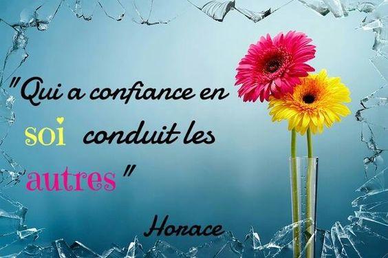 """""""Qui a confiance en soi conduit les autres"""" Horace"""