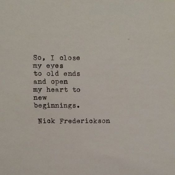"""""""So I close my eyes to old ends and open my heart to new beginnings."""" - Nick Frederickson #quote #beginnings"""