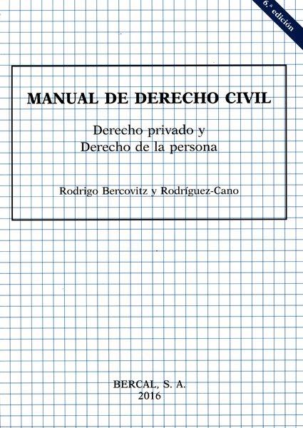 Manual de derecho civil. Derecho privado y derecho de la persona / Rodrigo Bercovitz Rodríguez-Cano.     6ª ed.     Bercal, 2016
