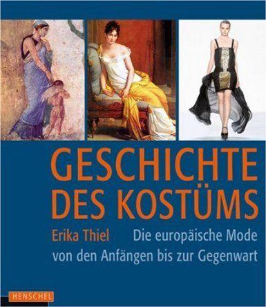 Geschichte des Kostüms: Die europäische Mode von den Anfängen bis zur Gegenwart: Die europäische Moden von den Anfängen bis zur Gegenwart: A...