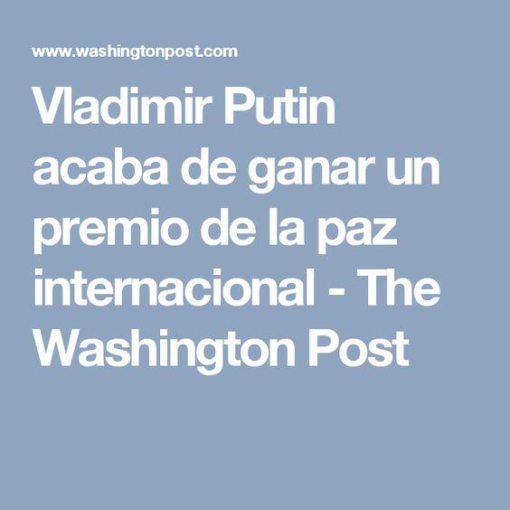 Vladimir Putin acaba de ganar un premio de la paz internacional - The Washington Post