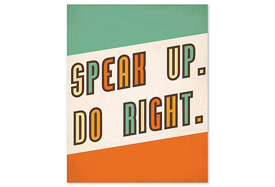 Speak Up Do Right on OneKingsLane.com  A great little reminder to always stand up for what is right, even if it means you are the minority.