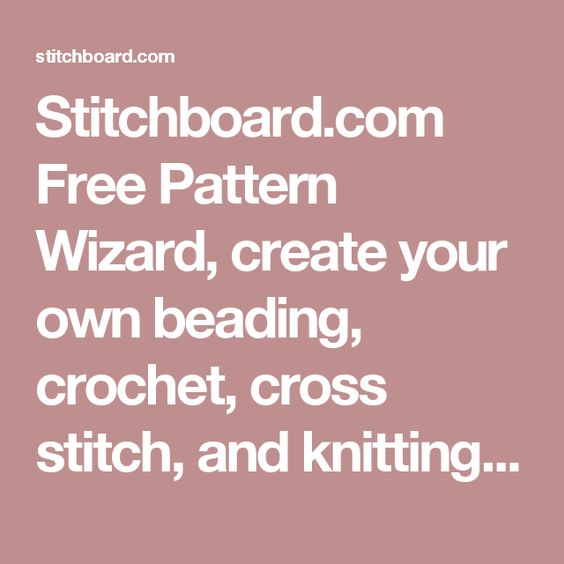 Make Your Own Knitting Pattern Online : Stitchboard.com Free Pattern Wizard, create your own beading, crochet, cross?...