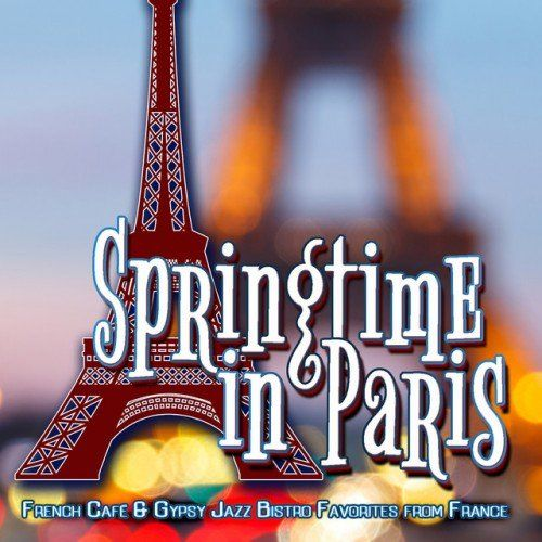 VA - Springtime in Paris- French Cafe and Gypsy Jazz Bistro Favorites from France (2016)