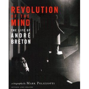 Revolution of the Mind: The Life of Andre Breton