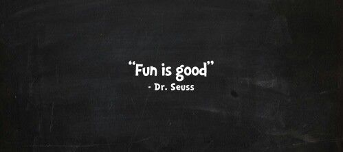 Fun is good... :-)