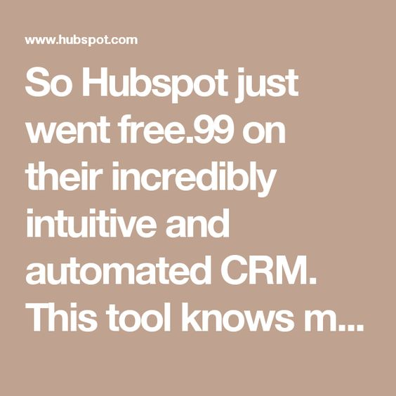 So Hubspot just went free.99 on their incredibly intuitive and automated CRM. This tool knows more about some of our sales leads than we do. Get your CRM on today. >>