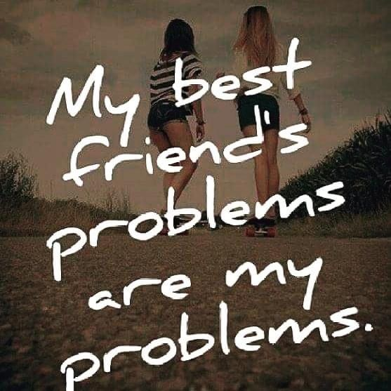 My Best Friend S Problems Are My Problems Friendship Quotes Best Friendship Quotes Best Friendship