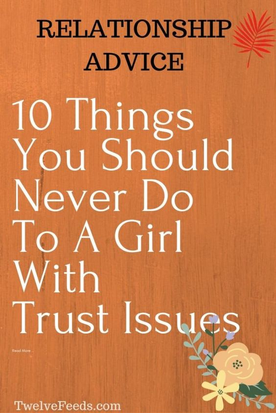 10 Things You Should Never Do To A Girl With Trust Issues Twelve Feeds How To Trust Your Boyfriend Quotes About Love And Relationships Trust Issues Quotes