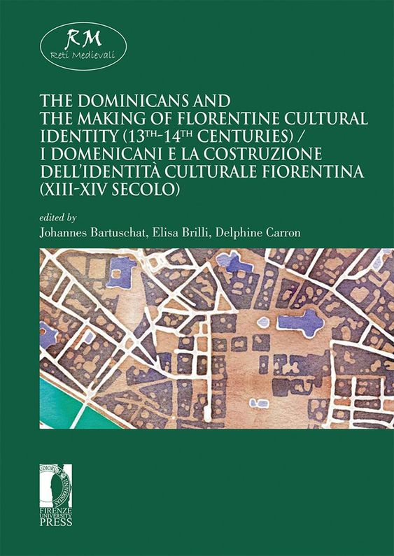 Firenze University Press - Università degli Studi di Firenze - The Dominicans and the Making of Florentine Cultural Identity (13th-14th centuries) / I domenicani e la costruzione dell'identità culturale fiorentina (XIII-XIV secolo)
