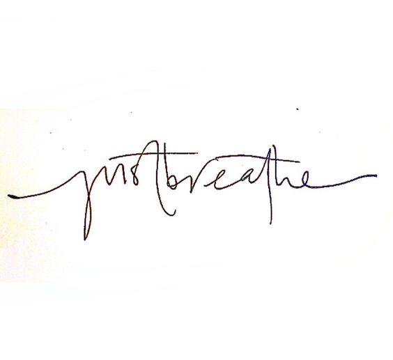 Just breathe.. Handwritten by my bestie   Make your mark ...