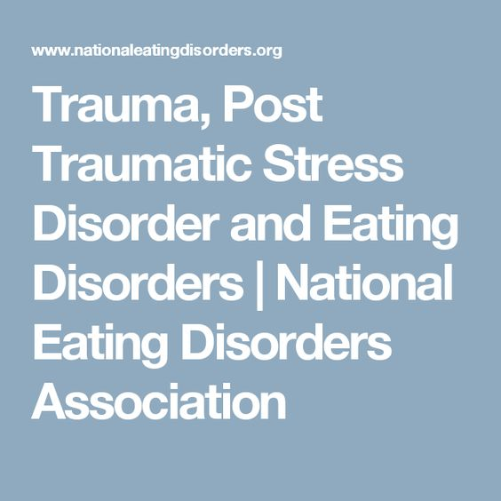 Trauma, Post Traumatic Stress Disorder and Eating Disorders | National Eating…