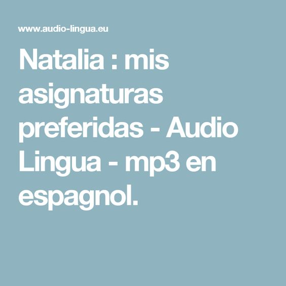 Natalia : mis asignaturas preferidas - Audio Lingua - mp3 en  espagnol.