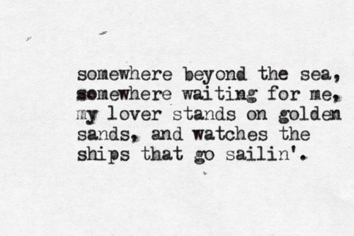 somewhere beyond the sea   my lover stands on golden sands