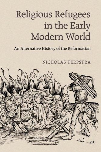 Religious refugees in the early modern world : an alternative history of the Reformation / Nicholas Terpstra. Cambridge University Press, 2015