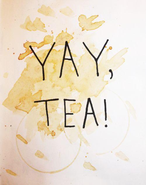 Yay. Tea!