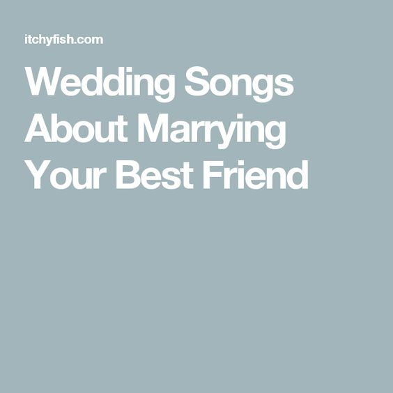Wedding Songs About Marrying Your Best Friend