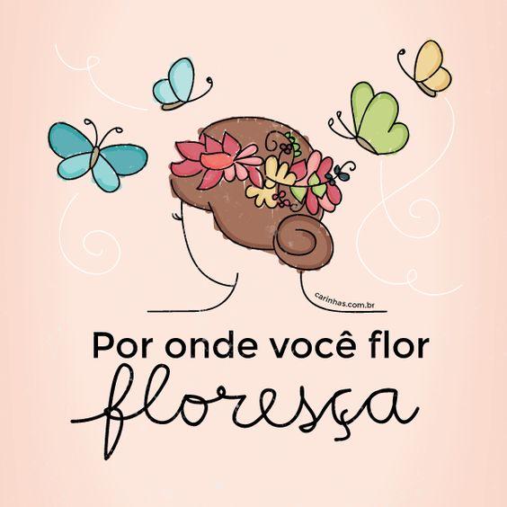 Por onde você flor floresça: