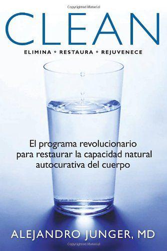 Clean: El programa revolucionario para restaurar la capacidad natural autocurativa del cuerpo (Spanish Edition) by Alejandro Junger MD http://www.amazon.com/dp/1609803426/ref=cm_sw_r_pi_dp_EYmkub15Q51FV