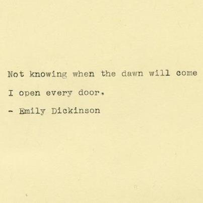 i open every door. / Emily Dickinson