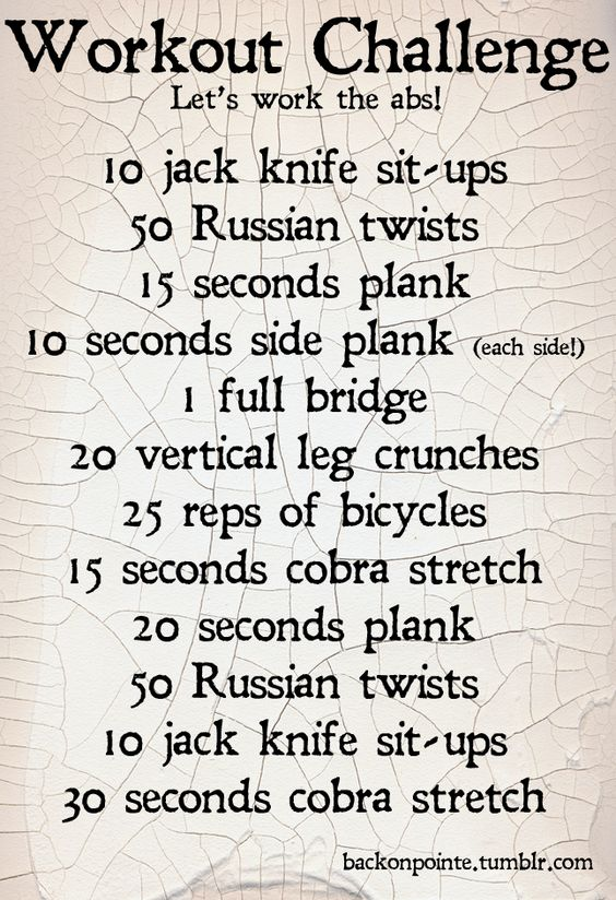 An abs workout!  Jack Knife Sit-Ups  Russian Twists  Plank and Side Plank  Full Bridge (also known as Upward Bow in yoga)  Bicycles  Cobra Stretch