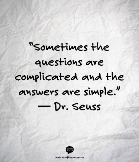 Sometimes The Questions Are Complicated And The Answers Are Simple
