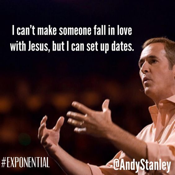 I can't make people fall in love with Jesus, but I can set up dates. -@Andy Stanley #Exponential pic.twitter.com/N98tE4Dplp