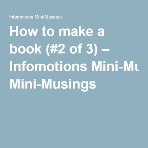 How to make a book (#2 of 3) – Infomotions Mini-Musings