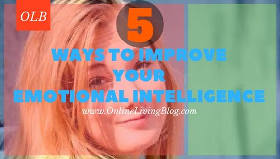 5 Practical Ways To Improve Your Emotional Intelligence: How to increase your emotional intelligence? How do you build emotional intelligence?